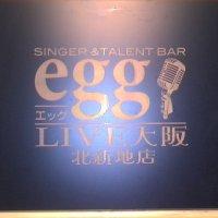 Singer&talent bar Egg LIVE大阪 北新地店